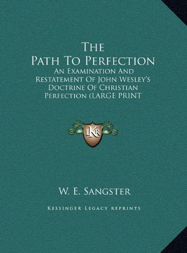 9781169959330: The Path To Perfection: An Examination And Restatement Of John Wesley's Doctrine Of Christian Perfection (LARGE PRINT EDITION)
