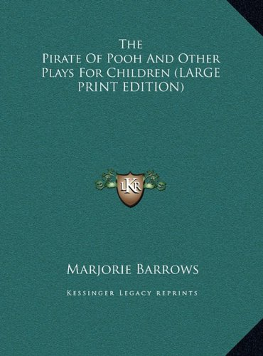 The Pirate Of Pooh And Other Plays For Children (LARGE PRINT EDITION) (9781169960015) by Marjorie Barrows