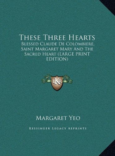 9781169960336: These Three Hearts: Blessed Claude De Colombiere, Saint Margaret Mary And The Sacred Heart (LARGE PRINT EDITION)