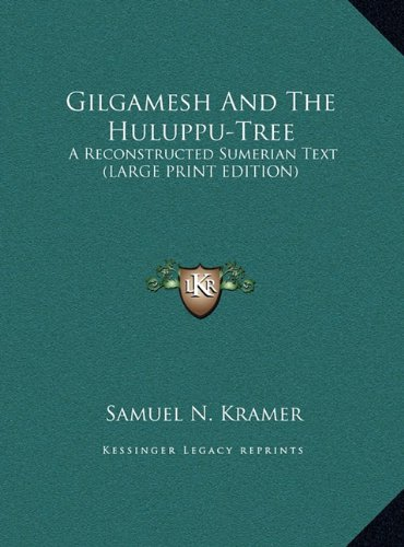 9781169960497: Gilgamesh And The Huluppu-Tree: A Reconstructed Sumerian Text (LARGE PRINT EDITION)