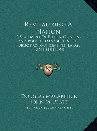 Revitalizing A Nation: A Statement Of Beliefs, Opinions And Policies Embodied In The Public Pronouncements (LARGE PRINT EDITION) (1169961517) by Douglas MacArthur