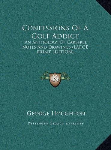 9781169962880: Confessions Of A Golf Addict: An Anthology Of Carefree Notes And Drawings (LARGE PRINT EDITION)