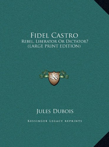 9781169963160: Fidel Castro: Rebel, Liberator or Dictator? (Large Print Edition)