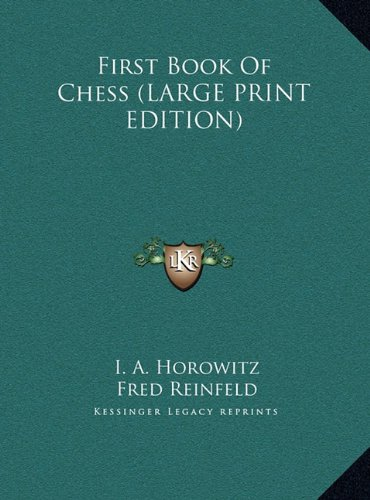 9781169963184: First Book Of Chess (LARGE PRINT EDITION)