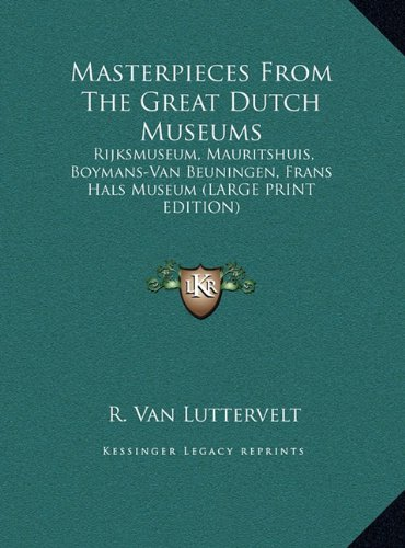 9781169963801: Masterpieces From The Great Dutch Museums: Rijksmuseum, Mauritshuis, Boymans-Van Beuningen, Frans Hals Museum (LARGE PRINT EDITION)