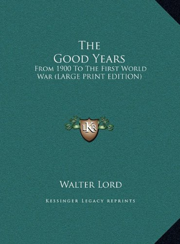 9781169964235: The Good Years: From 1900 To The First World War (LARGE PRINT EDITION)