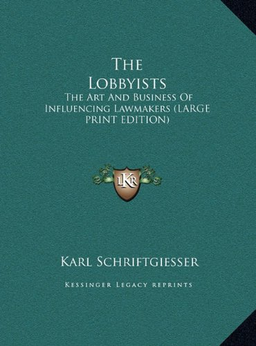 9781169964419: The Lobbyists: The Art And Business Of Influencing Lawmakers (LARGE PRINT EDITION)