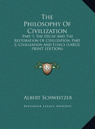 9781169964631: The Philosophy Of Civilization: Part 1, The Decay And The Restoration Of Civilization; Part 2, Civilization And Ethics (LARGE PRINT EDITION)