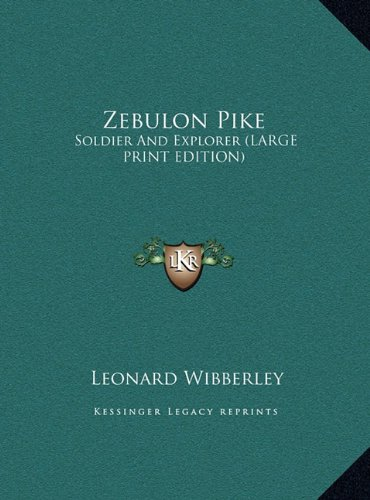Zebulon Pike: Soldier And Explorer (LARGE PRINT EDITION) (1169965482) by Leonard Wibberley