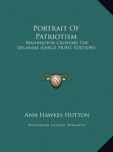 9781169965935: Portrait Of Patriotism: Washington Crossing The Delaware (LARGE PRINT EDITION)