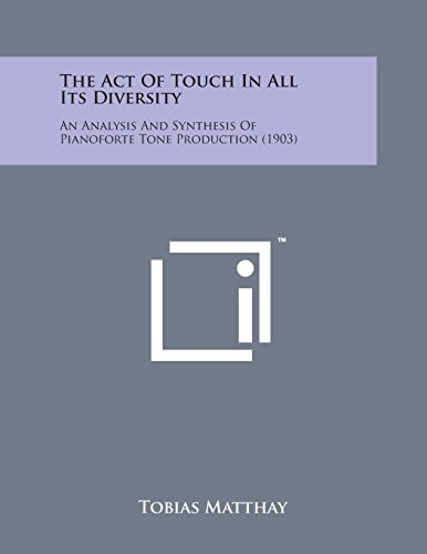 9781169969605: The Act of Touch in All Its Diversity: An Analysis and Synthesis of Pianoforte Tone Production (1903)