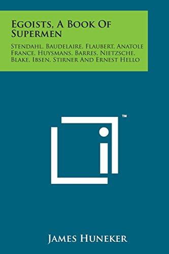 9781169970038: Egoists, a Book of Supermen: Stendahl, Baudelaire, Flaubert, Anatole France, Huysmans, Barres, Nietzsche, Blake, Ibsen, Stirner and Ernest Hello
