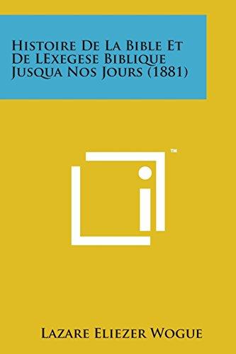 9781169970700: Histoire de La Bible Et de Lexegese Biblique Jusqua Nos Jours (1881) (French Edition)