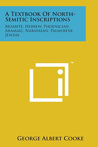 9781169973923: A Textbook of North-Semitic Inscriptions: Moabite, Hebrew, Phoenician, Aramaic, Nabataean, Palmyrene, Jewish