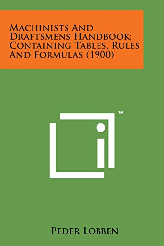 9781169974029: Machinists and Draftsmens Handbook; Containing Tables, Rules and Formulas (1900)