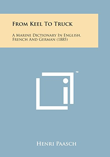 9781169976405: From Keel to Truck: A Marine Dictionary in English, French and German (1885)