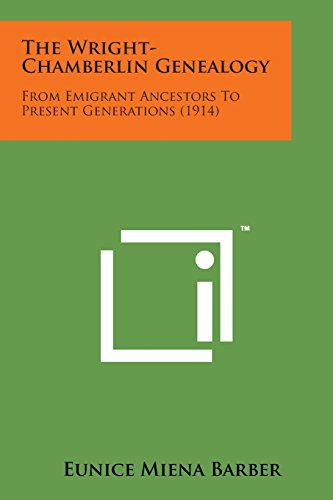 9781169976603: The Wright-Chamberlin Genealogy: From Emigrant Ancestors to Present Generations (1914)