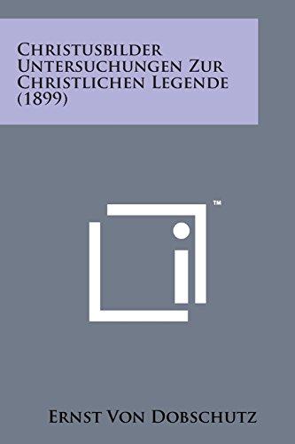 9781169980310: Christusbilder Untersuchungen Zur Christlichen Legende (1899) (German Edition)