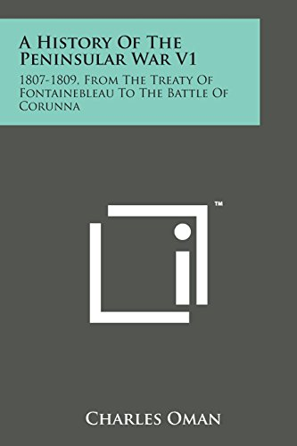 9781169980808: A History of the Peninsular War V1: 1807-1809, from the Treaty of Fontainebleau to the Battle of Corunna