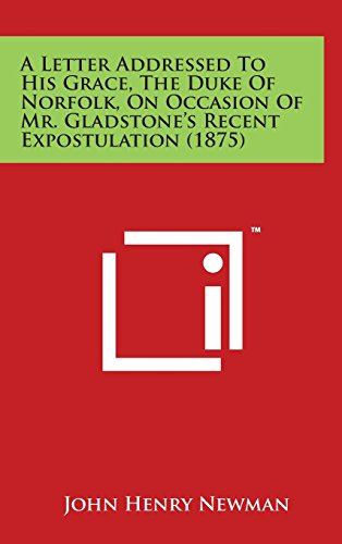 9781169981935: A Letter Addressed To His Grace, The Duke Of Norfolk, On Occasion Of Mr. Gladstone's Recent Expostulation (1875)