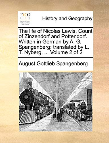 9781170002162: The life of Nicolas Lewis, Count of Zinzendorf and Pottendorf. Written in German by A. G. Spangenberg: translated by L. T. Nyberg. ... Volume 2 of 2