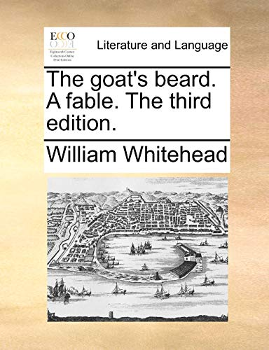 The Goat s Beard. a Fable. the: William Whitehead
