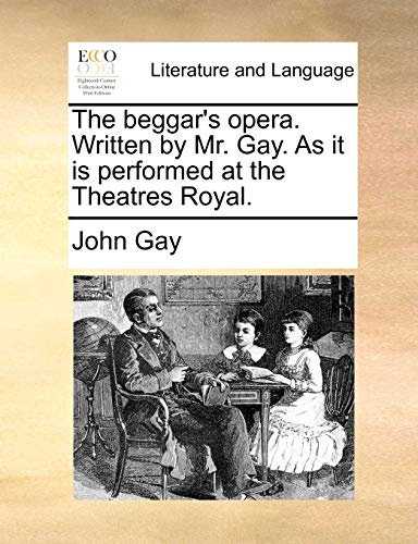 The beggar's opera. Written by Mr. Gay. As it is performed at the Theatres Royal. (1170006175) by John Gay