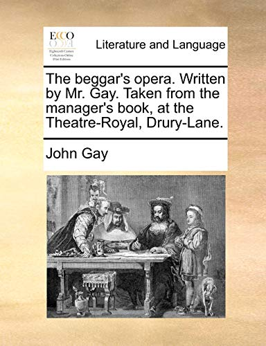 The beggar's opera. Written by Mr. Gay. Taken from the manager's book, at the Theatre-Royal, Drury-Lane. - John Gay