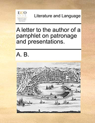 A letter to the author of a pamphlet on patronage and presentations. - A. B.