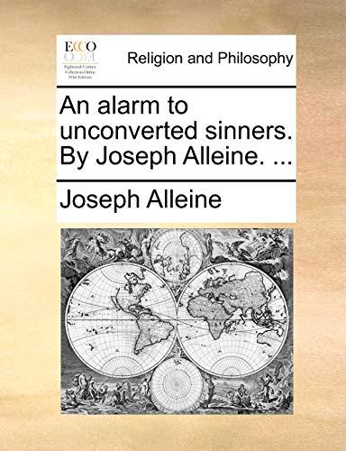 An alarm to unconverted sinners. By Joseph Alleine. . - Alleine, Joseph