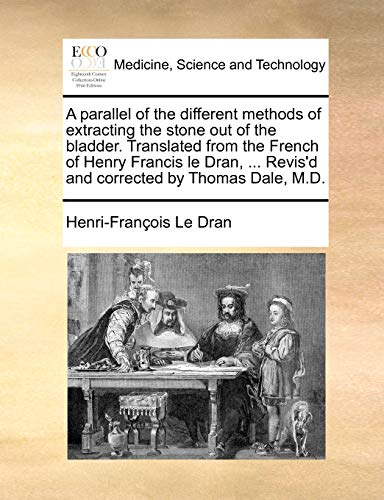 A parallel of the different methods of: Le Dran, Henri-François