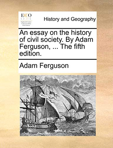 An essay on the history of civil society. By Adam Ferguson, ... The fifth edition. - Adam Ferguson