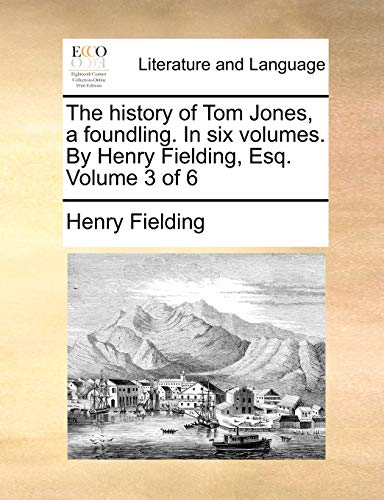 The History of Tom Jones, a Foundling. in Six Volumes. by Henry Fielding, Esq. Volume 3 of 6 (Paperback) - Henry Fielding