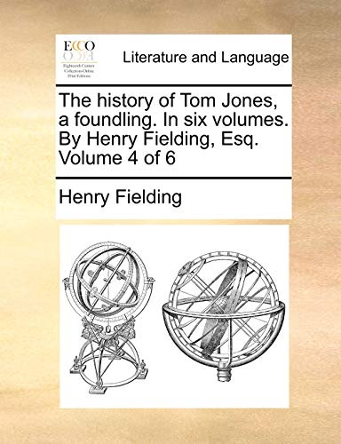The History of Tom Jones, a Foundling. in Six Volumes. by Henry Fielding, Esq. Volume 4 of 6 (Paperback) - Henry Fielding