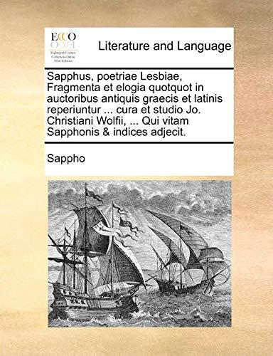 Sapphus, poetriae Lesbiae, Fragmenta et elogia quotquot in auctoribus antiquis graecis et latinis reperiuntur . cura et studio Jo. Christiani Wolfii - Sappho