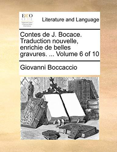 Contes de J. Bocace. Traduction nouvelle, enrichie de belles gravures. . Volume 6 of 10 French Edition - Giovanni Boccaccio