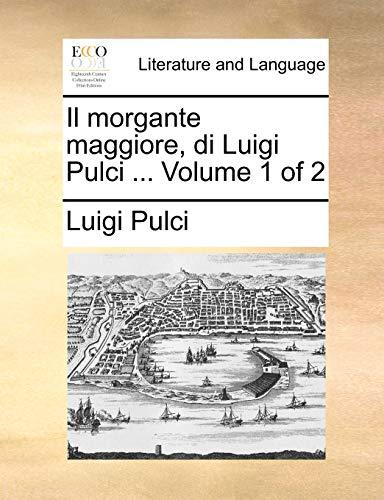 Il morgante maggiore, di Luigi Pulci . Volume 1 of 2 - Pulci, Luigi