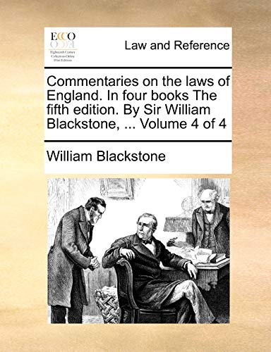 Commentaries on the laws of England. In four books The fifth edition. By Sir William Blackstone, ... Volume 4 of 4 (9781170022269) by Blackstone, William