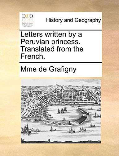 Letters written by a Peruvian princess. Translated from the French.: Mme de Grafigny