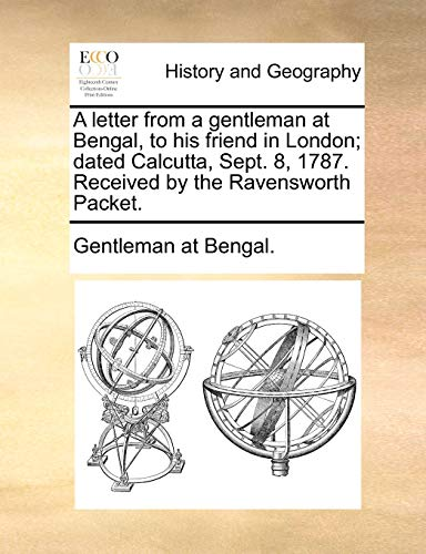 A Letter from a Gentleman at Bengal, to His Friend in London; Dated Calcutta, Sept. 8, 1787. Received by the Ravensworth Packet. (Paperback) - At Bengal Gentleman at Bengal