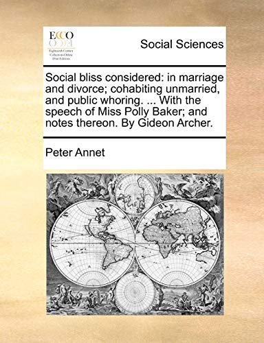 9781170023624: Social bliss considered: in marriage and divorce; cohabiting unmarried, and public whoring. ... With the speech of Miss Polly Baker; and notes thereon. By Gideon Archer.