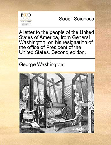 A letter to the people of the United States of America, from General Washington, on his resignation of the office of President of the United States. Second edition. - George Washington