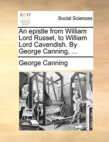 An epistle from William Lord Russel, to William Lord Cavendish. By George Canning, . - Canning, George