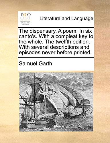 The Dispensary. a Poem. in Six Canto s. with a Compleat Key to the Whole. the Twelfth Edition. with Several Descriptions and Episodes Never Before Printed. (Paperback) - Samuel Garth