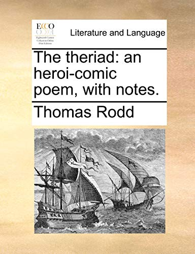 The theriad an heroi-comic poem, with notes. - Thomas Rodd