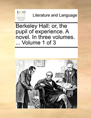 9781170028506: Berkeley Hall: or, the pupil of experience. A novel. In three volumes. ... Volume 1 of 3