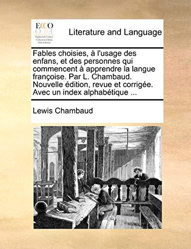 Fables choisies, à l'usage des enfans, et des personnes qui commencent à apprendre la langue françoise. Par L. Chambaud. Nouvelle édition, revue et corrigée. Avec un index alphabétique ... - Chambaud, Lewis