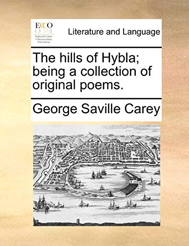 The hills of Hybla; being a collection of original poems. - Carey, George Saville