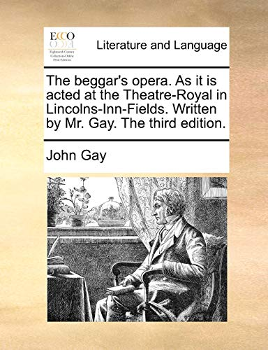 The Beggar s Opera. as It Is Acted at the Theatre-Royal in Lincolns-Inn-Fields. Written by Mr. Gay. the Third Edition. (Paperback) - John Gay