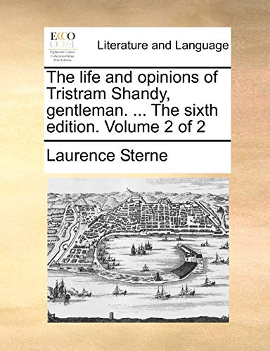 The life and opinions of Tristram Shandy, gentleman. ... The sixth edition. Volume 2 of 2 - Sterne, Laurence